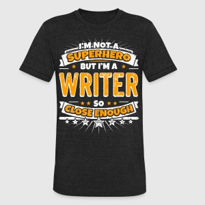 Not A Superhero But A Writer - Unisex Tri-Blend T-Shirt by American Apparel