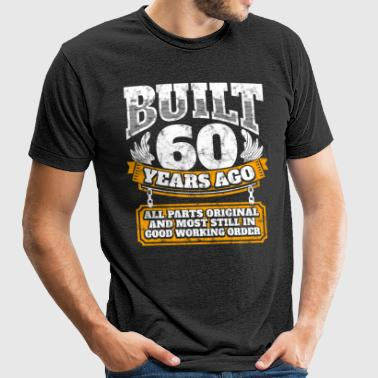 60th birthday gift idea: Built 60 years ago Shirt - Unisex Tri-Blend T-Shirt
