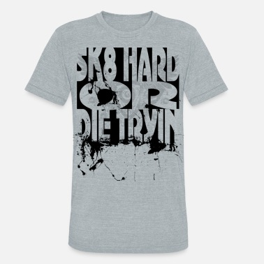 Tryin Sk8 Hard or die tryin - Unisex Tri-Blend T-Shirt