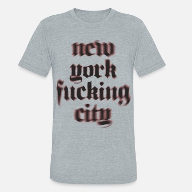 Fuck City ny fucking city - Unisex Tri-Blend T-Shirt
