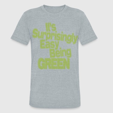 It's Surprisingly Easy Being Green - Unisex Tri-Blend T-Shirt