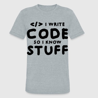 I Write Stuff Programmers know stuff - Unisex Tri-Blend T-Shirt