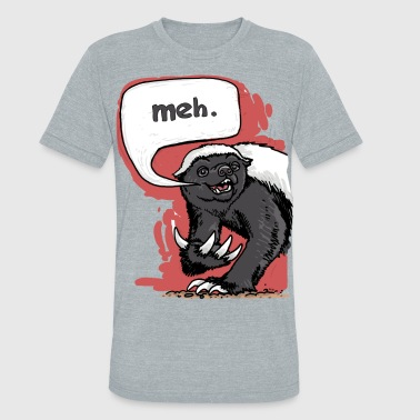 Honey Badger Meh - Unisex Tri-Blend T-Shirt