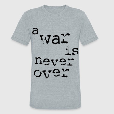 War Is Over A War is Never Over [1] - Persephone Productions - Unisex Tri-Blend T-Shirt