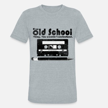 Old School Old School Thing Cassette Retro 80s - Unisex Tri-Blend T-Shirt