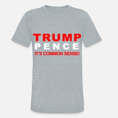 Its A Trump Trump Pence 2016 Its Common Sense - Unisex Tri-Blend T-Shirt