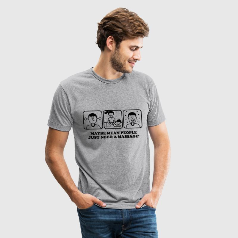 Maybe Mean People Just Need A Massage! - Unisex Tri-Blend T-Shirt