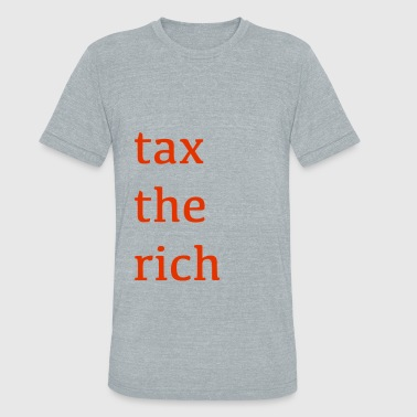 Tax The Rich tax the rich - Unisex Tri-Blend T-Shirt
