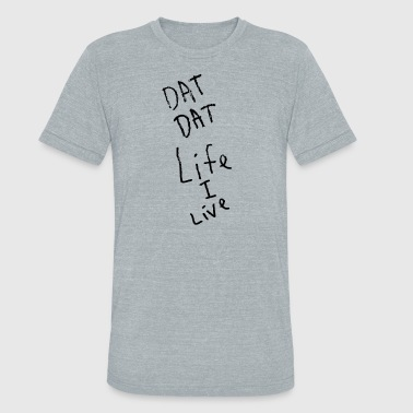 Life Loop Dat Dat Life I Live // Black Ink - Unisex Tri-Blend T-Shirt
