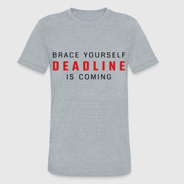 Brace Yourself Brace yourself - deadline is coming - Unisex Tri-Blend T-Shirt