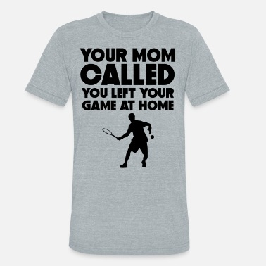 Left Your Mom Called You Left Your Game At Home Tennis - Unisex Tri-Blend T-Shirt