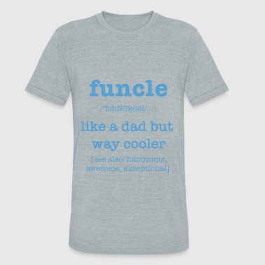 Funcle Like A Dad FUNCLE Uncle Like A Dad But COOLER - Unisex Tri-Blend T-Shirt