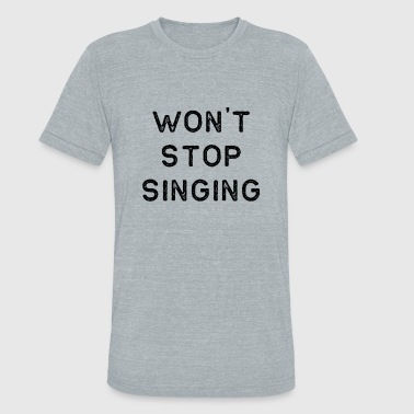 Music Shirt Wont Stop Singing Dark Song Writer Musician Guitar Player Singer Gift - Unisex Tri-Blend T-Shirt