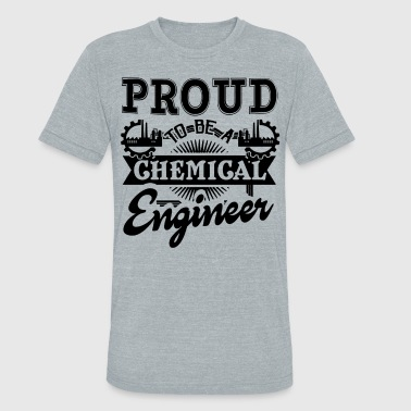 Proud Chemical Engineer Shirt - Unisex Tri-Blend T-Shirt