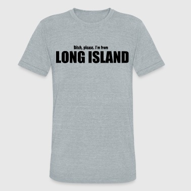 Bitch Please I'm From Long Island Apparel - Unisex Tri-Blend T-Shirt