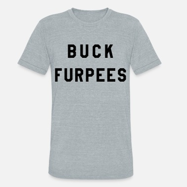 Buck Furpees Buck Furpees - Unisex Tri-Blend T-Shirt