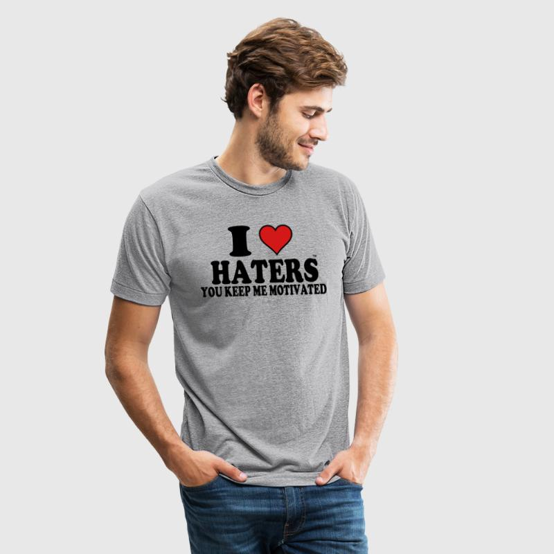 I Love Haters You Keep Me Motivated - Unisex Tri-Blend T-Shirt