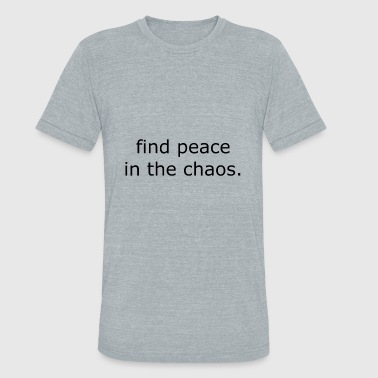 find peace in the chaos. - Unisex Tri-Blend T-Shirt