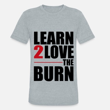 Weight Loss Learn To Love The Burn - Unisex Tri-Blend T-Shirt