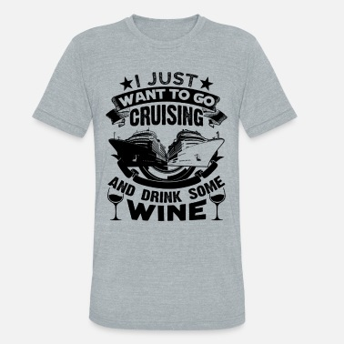 Clothes For Cruise Cruising Shirt - Cruising And Drink Wine T shirt - Unisex Tri-Blend T-Shirt