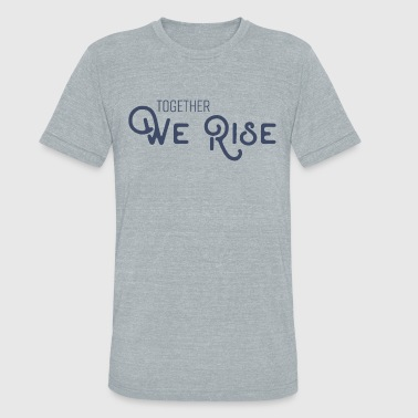 We Rise Together Together We Rise [Unisex Tee] - Unisex Tri-Blend T-Shirt