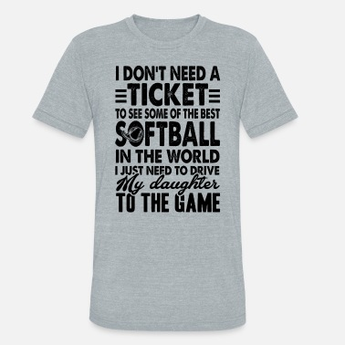 Play Softball Softball My Daughter Play Softball - Unisex Tri-Blend T-Shirt
