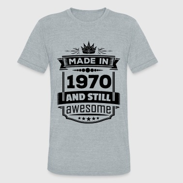 Made In 1970 And Still Awesome - Unisex Tri-Blend T-Shirt
