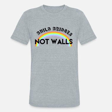 Build Bridges Not Walls build bridges not walls - Unisex Tri-Blend T-Shirt