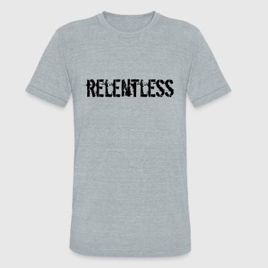 Relentless - Unisex Tri-Blend T-Shirt
