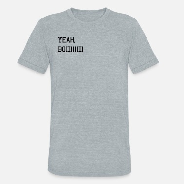 Yeah The Boys Yeah Boii - Unisex Tri-Blend T-Shirt
