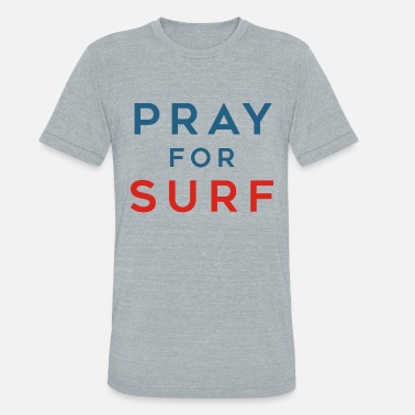 Pray For Surf Pray for Surf - Unisex Tri-Blend T-Shirt