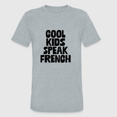 Kids French Cool Kids Speak French - Unisex Tri-Blend T-Shirt