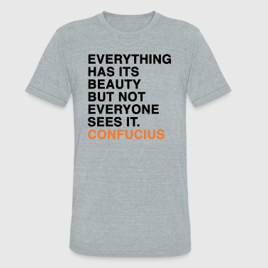 Famous Quotes EVERYTHING HAS ITS BEAUTY BUT NOT EVERYONE SEES IT CONFUCIUS quote - Unisex Tri-Blend T-Shirt