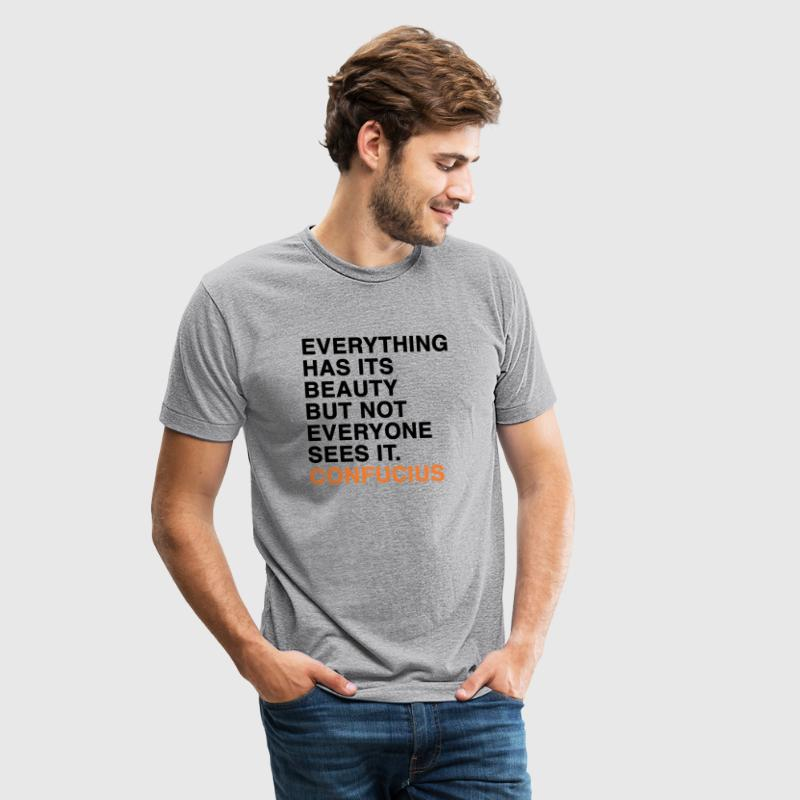 EVERYTHING HAS ITS BEAUTY BUT NOT EVERYONE SEES IT CONFUCIUS quote - Unisex Tri-Blend T-Shirt