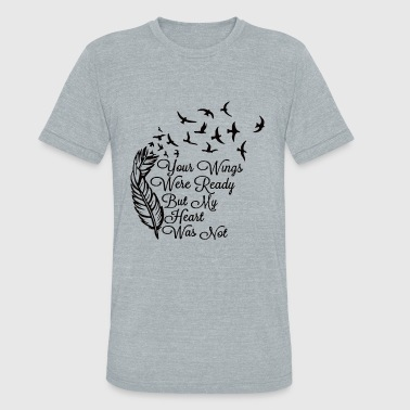 Your Wings Were Ready But My Heart Was Not Your wings were ready but my heart was not - Unisex Tri-Blend T-Shirt