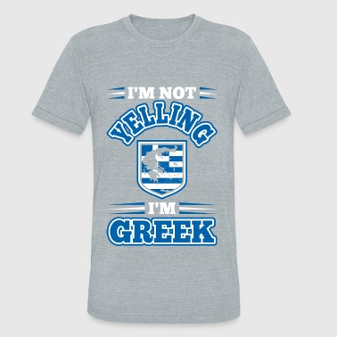 Yelling Greek Im Not Yelling Im Greek - Unisex Tri-Blend T-Shirt