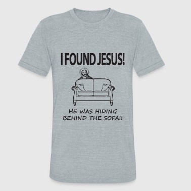 I Found Jesus He Was Hiding Behind The Sofa Mens F - Unisex Tri-Blend T-Shirt