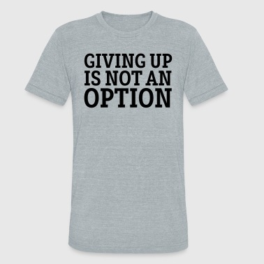 Giving Up Is Not An Option - Unisex Tri-Blend T-Shirt