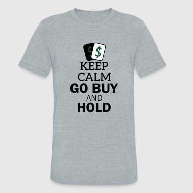 keep calm go buy and hold - Unisex Tri-Blend T-Shirt