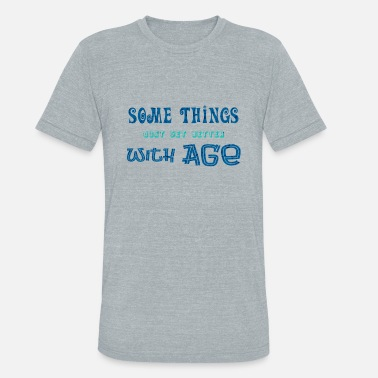 Age Humor Age Humor Text Funny Old Sayings And Statements - Unisex Tri-Blend T-Shirt