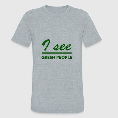 I See Green People I see green people - Unisex Tri-Blend T-Shirt