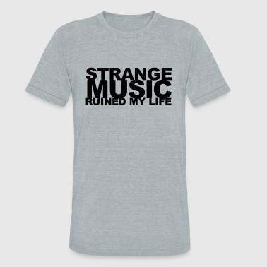 strange music ruined my life - Unisex Tri-Blend T-Shirt