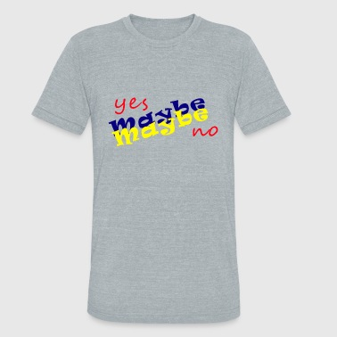 Yes No Maybe Maybe yes maybe no - Unisex Tri-Blend T-Shirt