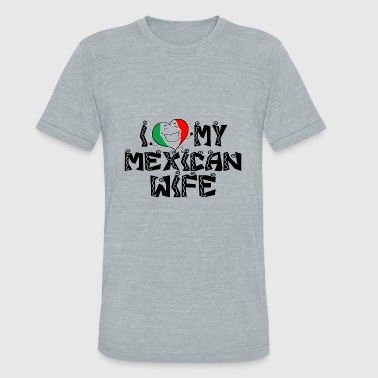 I love My Mexican Wife - Unisex Tri-Blend T-Shirt