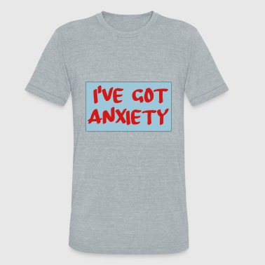 Ive Got The ive got anxiety - Unisex Tri-Blend T-Shirt