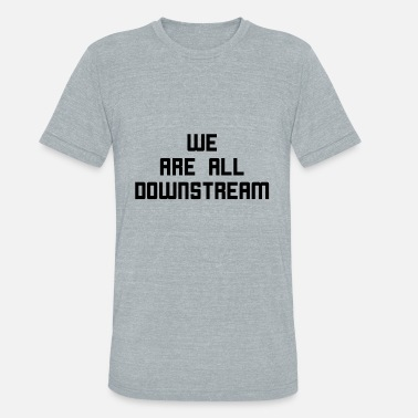 We Are All Downstream - Unisex Tri-Blend T-Shirt