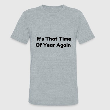 It s that time of year again - Unisex Tri-Blend T-Shirt