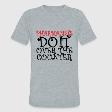 Pharmacists - pharmacists do it over the counter - Unisex Tri-Blend T-Shirt