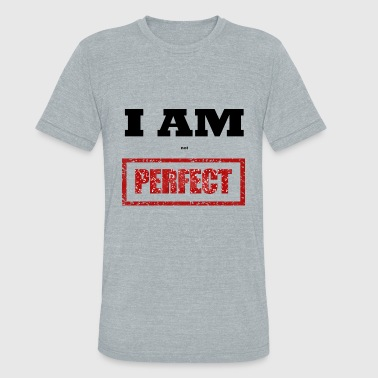 Slogans Disco I AM not PERFECT special cool trendy gift idea - Unisex Tri-Blend T-Shirt
