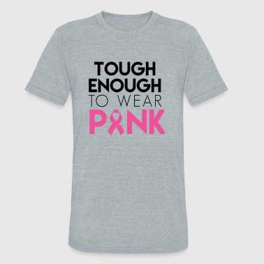 Tough Symbol Tough Enough To Wear Pink Proceeds Will Be Donate - Unisex Tri-Blend T-Shirt